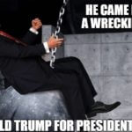 He Game In Like A Wrecking Ball Donald Trump For President 2016 Funny Donald Trump Meme
